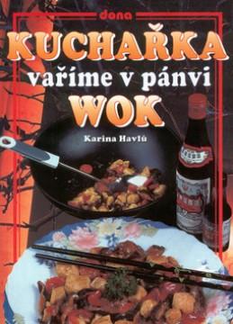 Kuchařka vaříme v pánvi WOK - Karina Havlů; Vladimír Doležal; Miloslav Martenek