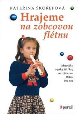 Hrajeme na zobcovou flétnu - Kateřina Skořepová; Lenka Srbová