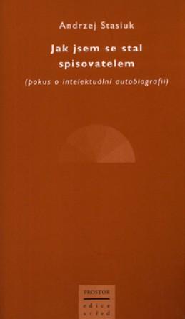 Jak jsem se stal spisovatelem - Andrzej Stasiuk