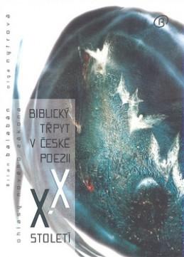 Biblický třpyt v české poezii XX. století - Olga Nytrová; Milan Balabán