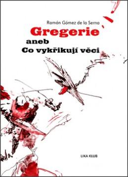 Gregerie aneb Co vykřikují věci - Ramón Gómez de la Serna