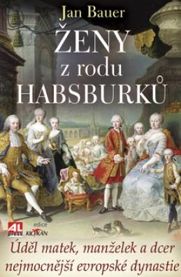 Ženy z rodu Habsburků - Jan Bauer
