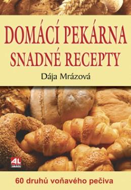 Domácí pekárna snadné recepty - Dája Mrázová