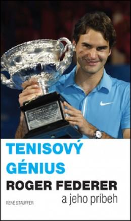 Tenisový génius Roger Federer - René Stauffer