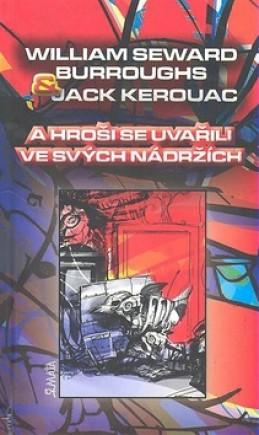 A hroši se uvařili ve svých nádržích - William Seward Burroughs; Jack Kerouac
