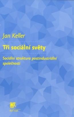 Tři sociální světy - Jan Keller