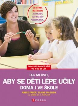 Jak mluvit, aby se děti lépe učily doma i ve škole - Adele Faber; Elaine Mazlish