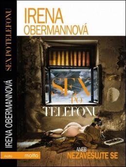 Sex po telefonu aneb nezavěšujte se - Irena Obermannová