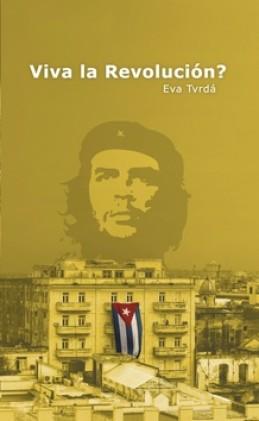 Viva la Revolución? - Eva Tvrdá