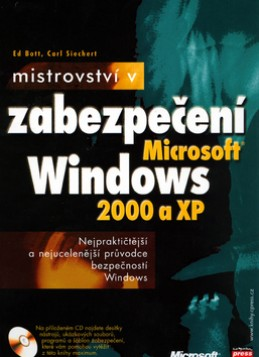 Mistrovství v zabezpečení Microsoft Windows 2000 a XP + CD - Ed Bott; Carl Siechert