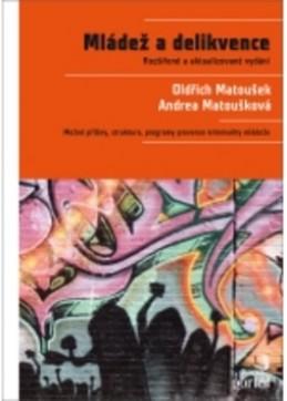 Mládež a delikvence - Oldřich Matoušek; Andrea Matoušková