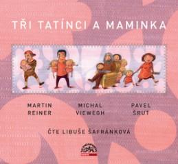 Tři tatínci a maminka - Martin Reiner; Michal Viewegh; Pavel Šrut; Libuše Šafránková
