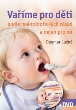 Vaříme pro děti podle makrobiotických zásad a nejen pro ně + DVD - Dagmar Lužná