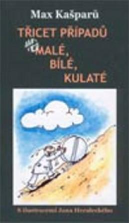 Třicet případů..., aneb malé, bílé, kulaté - Max Kašparů