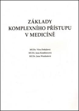Základy komplexního přístupu v medicíně - Věra Dolejšová; Jana Kombercová; Jana Wankatová
