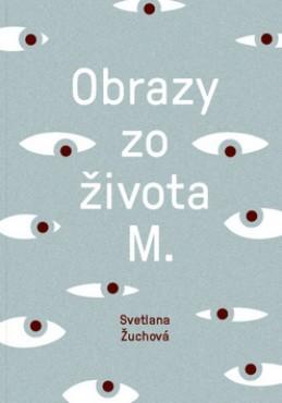 Obrazy zo života M. - Svetlana Žuchová