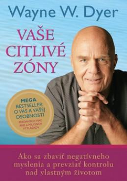 Vaše citlivé zóny - Wayne W. Dyer