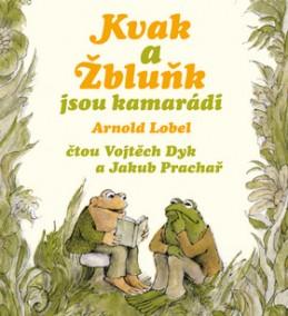 Kvak a Žbluňk jsou kamarádi - Arnold Lobel; Vojta Dyk; Jakub Prachař