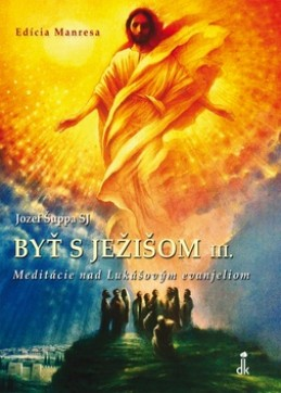 Byť s Ježišom III. - Jozef Šuppa