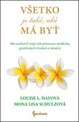 Všetko je také, aké má byť - Louise L. Hayová; Mona Lisa Schulzová
