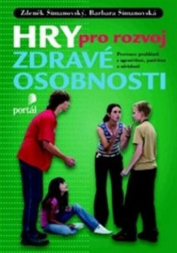 Hry pro rozvoj zdravé osobnosti - Zdeněk Šimanovský; Barbara Šimanovská