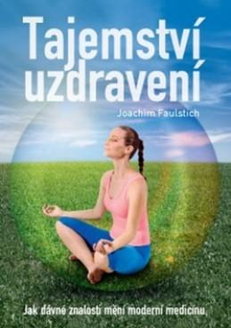 Tajemství uzdravení - Joachim Faulstich
