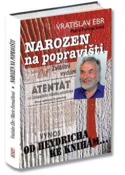 Narozen na popravišti - Vratislav Ebr; Marie Formáčková