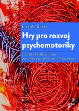 Hry pro rozvoj psychomotoriky - Lisa A. Kurtz