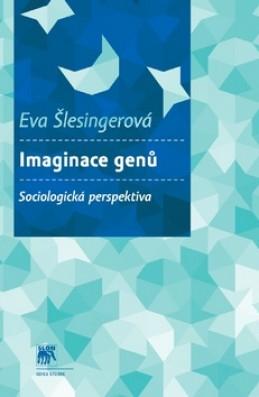 Imaginace genů Sociologická perspektiva - Eva Šlesingerová
