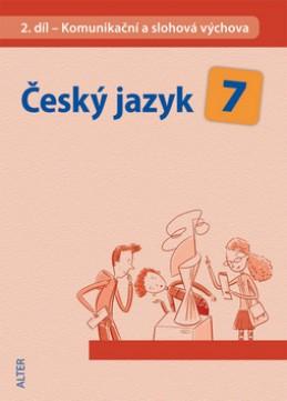Český jazyk 7 II. díl Komunikační a slohová výchova - Miroslava Horáčková