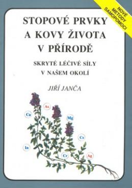 Stopové prvky a kovy života v přírodě - Jiří Janča; Jaroslav Jiřička