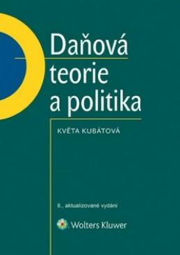 Daňová teorie a politika - Květa Kubátová
