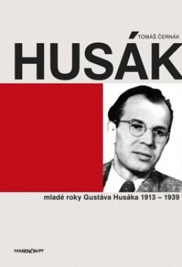 Husák Mladé roky Gustáva Husáka 1913 - 1939 - Tomáš Černák