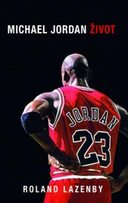 Michael Jordan Život - Roland Lazenby