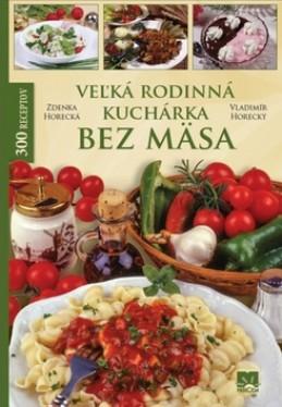 Veľká rodinná kuchárka bez mäsa - Zdenka Horecká; Vladimír Horecký