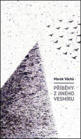 Příběhy z jiného vesmíru - Marek Vácha