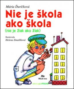 Nie je škola ako škola Nie je žiak ako žiak - Mária Ďuríčková; Helena Zmatlíková