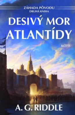 Desivý mor Atlantídy - A. G. Riddle