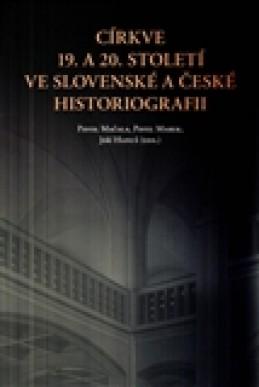 Církve 19. a 20. století ve slovenské a české historiografii - Pavel Marek