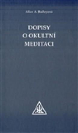 Dopisy o okultní meditaci - Alice A. Baileyová