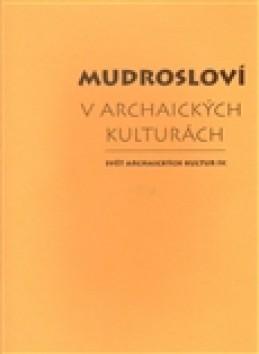 Mudrosloví v archaických kulturách - Tomáš Vítek