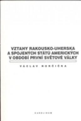 Vztahy Rakousko-uherska a Spojených států amerických v období první světové války - Václav Horčička