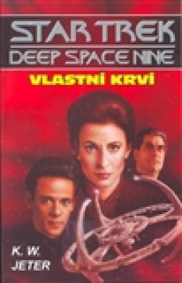 Deep Space 9 - Vlastní krví - K. W. Jeter