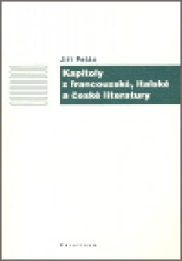 Kapitoly z francouzské, italské a české literatury - Jiří Pelán