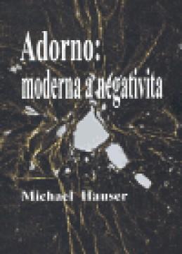 Adorno: moderna a negativita - Michael Hauser