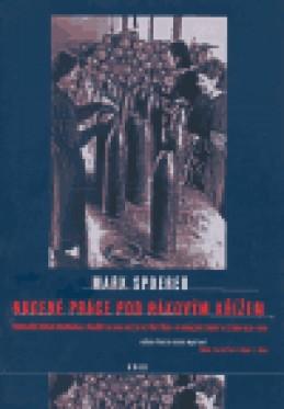Nucená práce pod hákovým křížem - Mark Spoerer