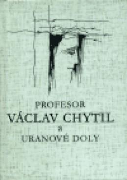 Profesor Václav Chytil a uranové doly