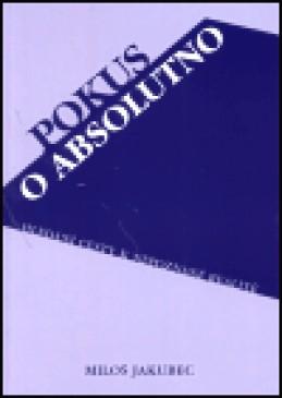 Pokus o absolutno - Miloš Jakubec