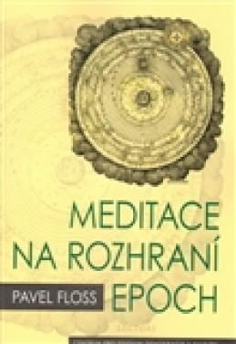 Meditace na rozhraní epoch - Pavel Floss