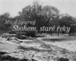 Sbohem, staré řeky - Miloš Spurný